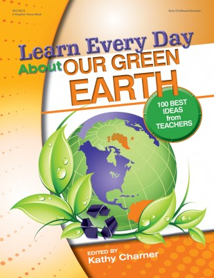 Learn Every Day About Our Green Earth. 100 Best Ideas From Teachers
