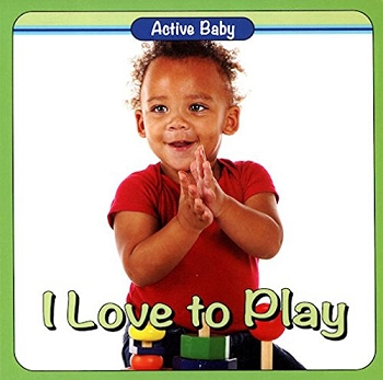 Active Baby Board Book - I Love to Play
