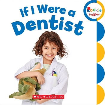 Rookie Toddler Board Book - If I Were a Dentist