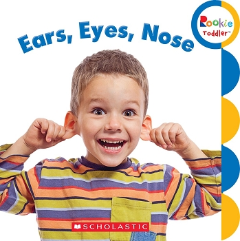 Rookie Toddler Board Book - Ears, Eyes, Nose