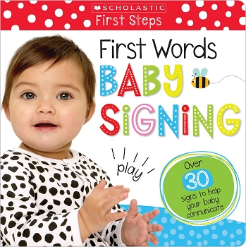 Scholastic Early Learning - First Steps : First Words Baby Signing Board Book