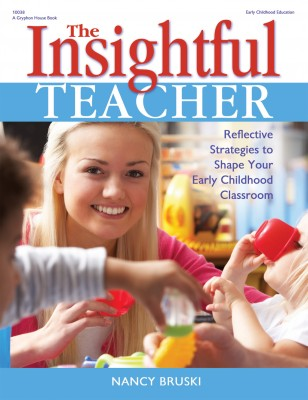 The Insightful Teacher: Reflective Strategies to Shape Your Early Childhood Classroom