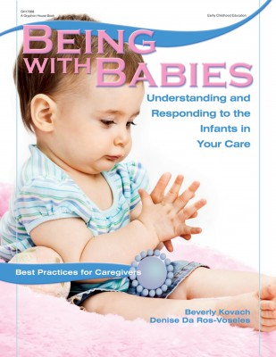 Being with Babies Book: Understanding and Responding to the Infants in Your Care