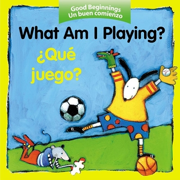 Good Beginnings Bilingual Board Book: What Am I Playing? / Que Juego?