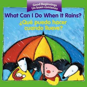 Good Beginnings Bilingual Board Book: What Can I Do When it Rains? / Que Puedo Hacer Cuando Llueve?